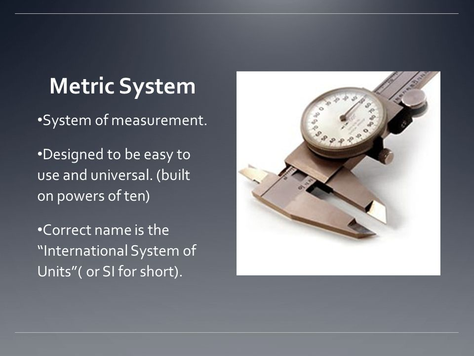 Metric System System of measurement.
