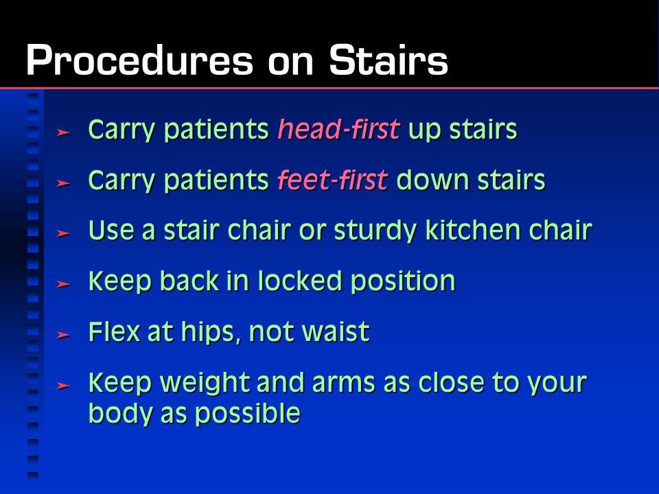Procedures on Stairs Carry patients head-first up stairs