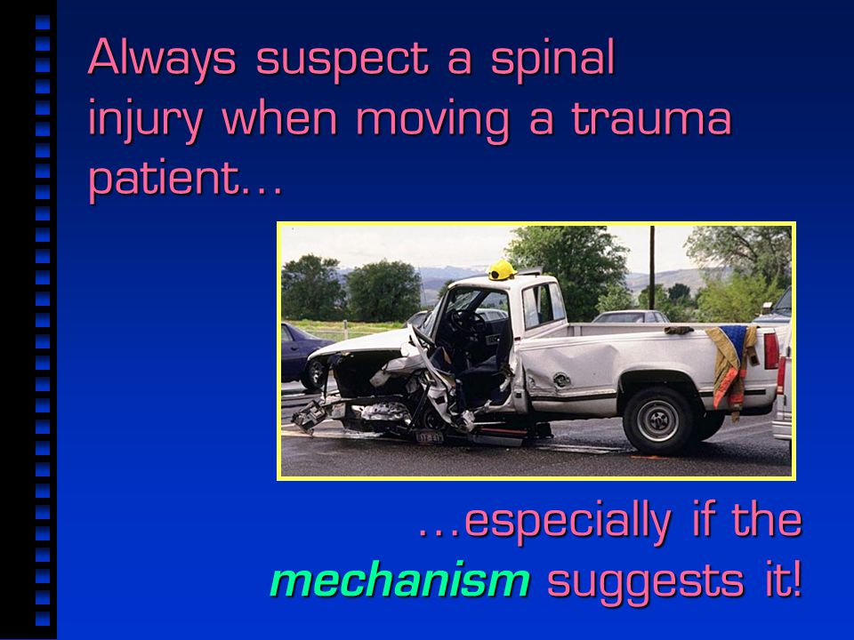 Always suspect a spinal injury when moving a trauma patient...