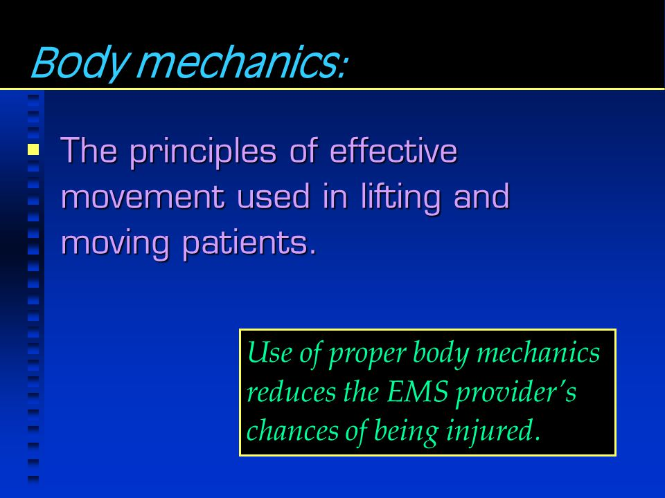 Body mechanics: The principles of effective movement used in lifting and moving patients.