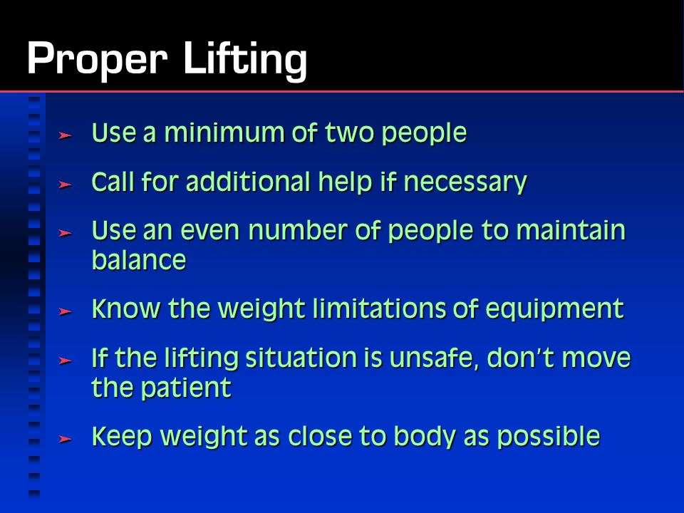 Proper Lifting Use a minimum of two people