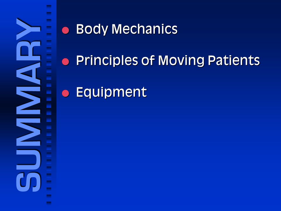 Body Mechanics Principles of Moving Patients Equipment SUMMARY 1