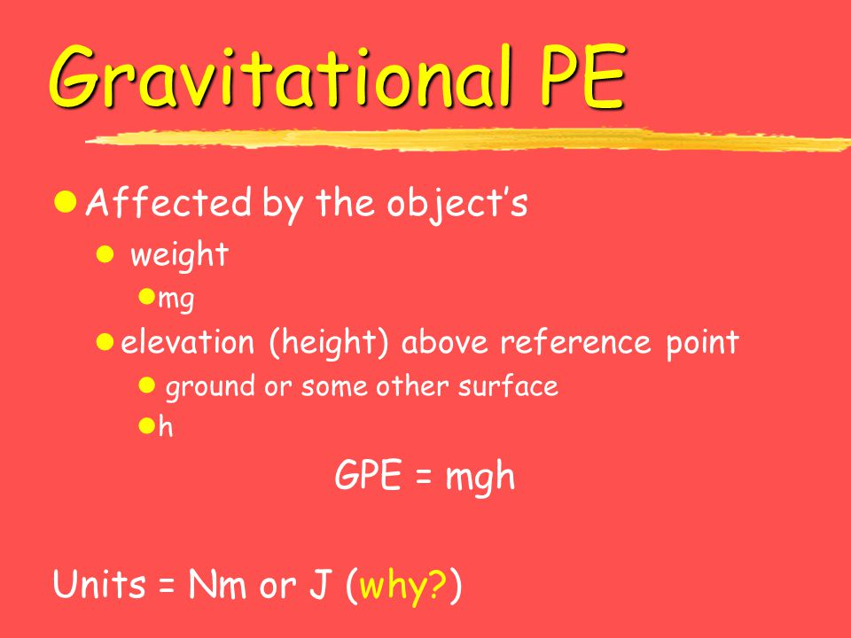 Gravitational PE Affected by the object's GPE = mgh