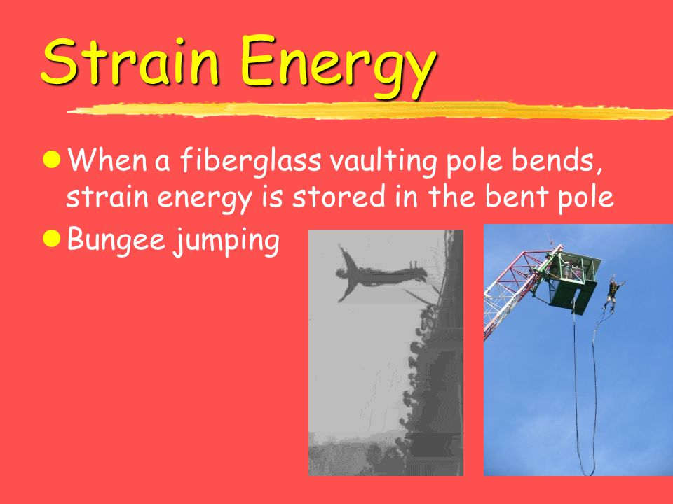 Strain Energy When a fiberglass vaulting pole bends, strain energy is stored in the bent pole.