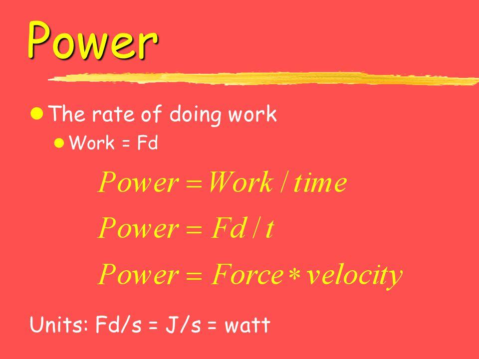 Power The rate of doing work Work = Fd Units: Fd/s = J/s = watt