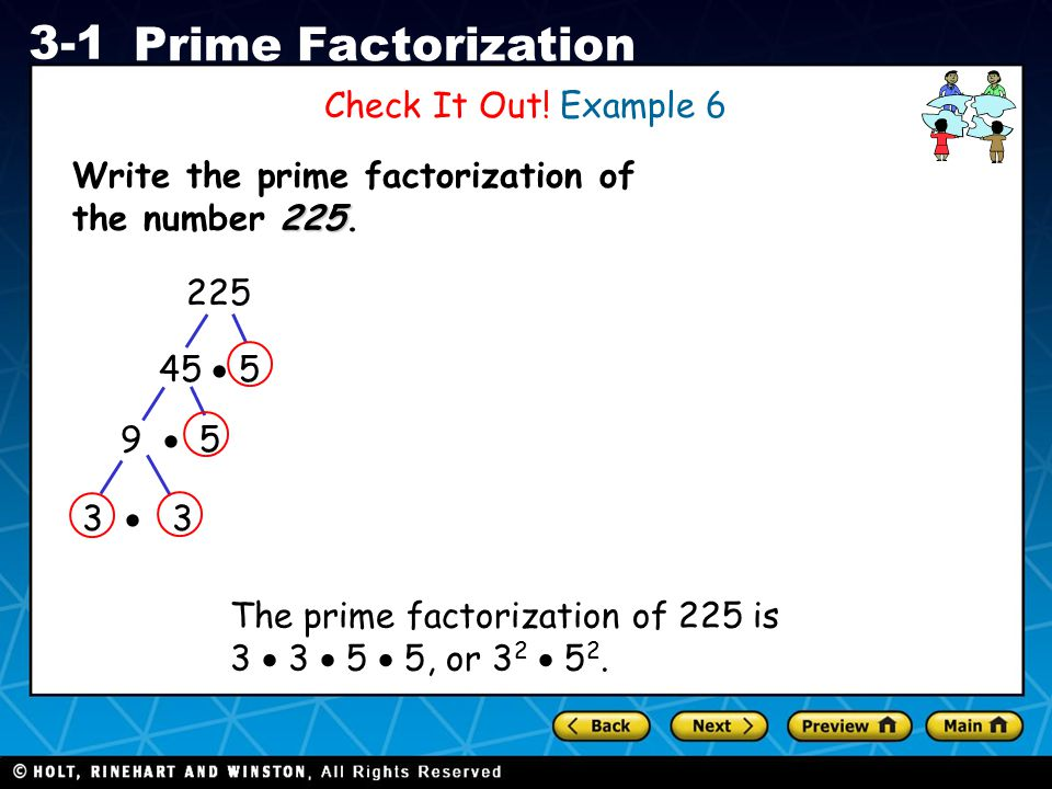 Check It Out! Example 6 Write the prime factorization of the number 225. 225. 45  5. 9  5. 3  3.