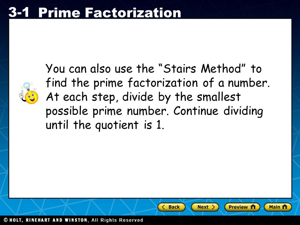 You can also use the Stairs Method to find the prime factorization of a number.