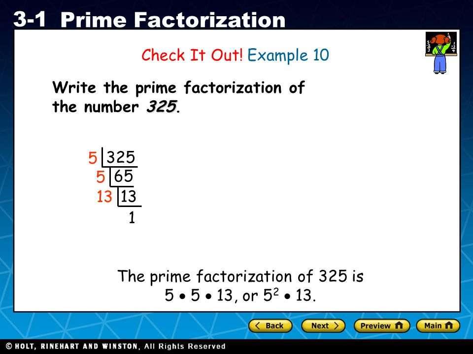 The prime factorization of 325 is 5  5  13, or 52  13.