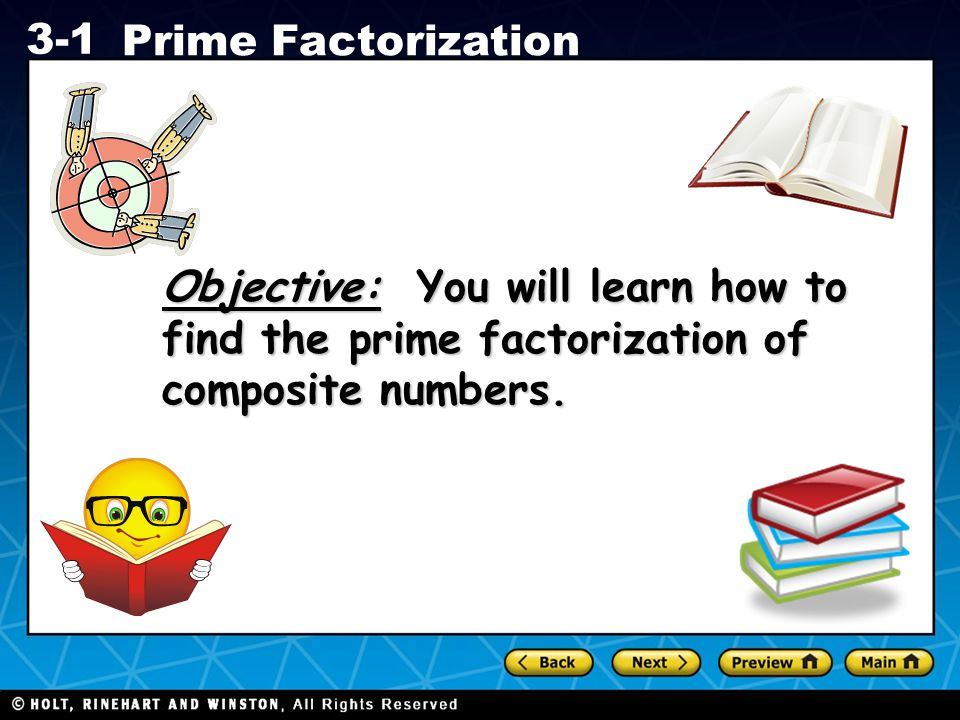 Objective: You will learn how to find the prime factorization of composite numbers.