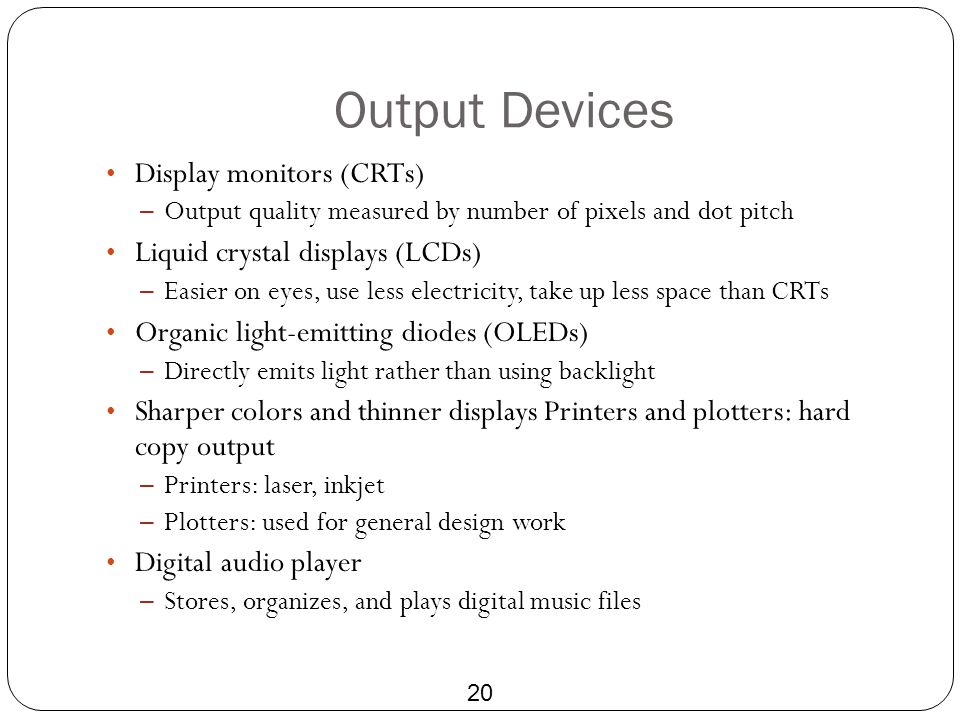 Output Devices Display monitors (CRTs) Liquid crystal displays (LCDs)