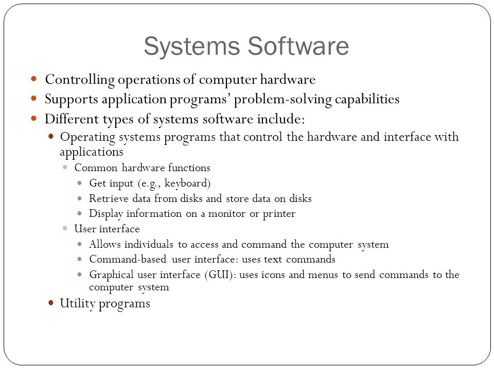 Systems Software Controlling operations of computer hardware