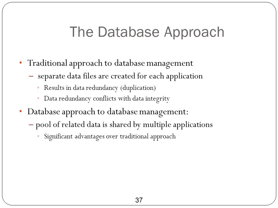 The Database Approach Traditional approach to database management