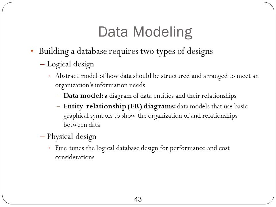 Data Modeling Building a database requires two types of designs