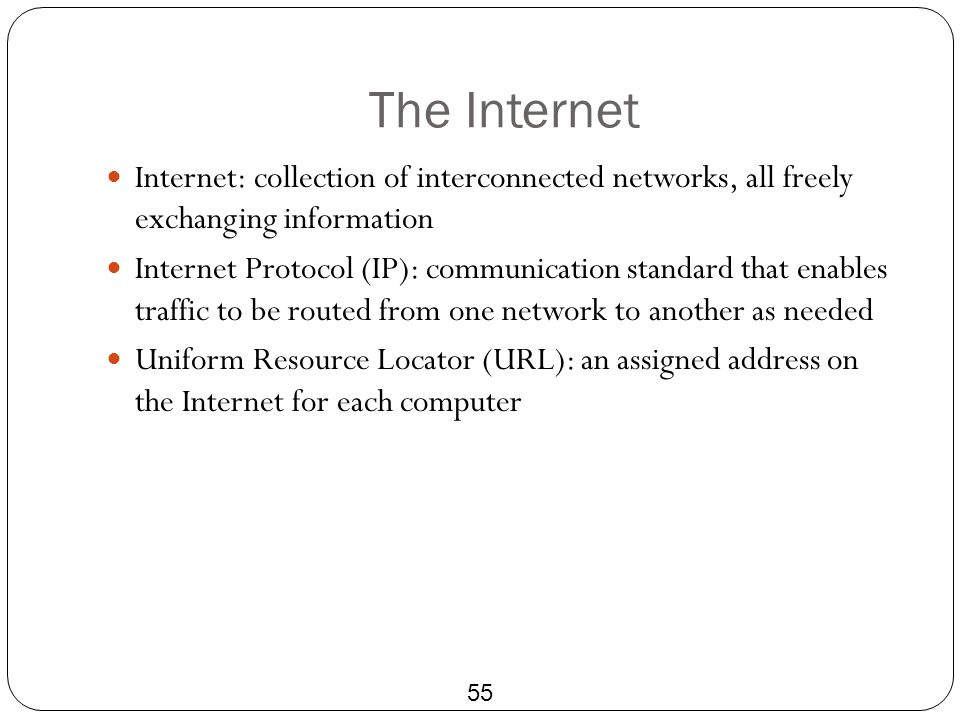 The Internet Internet: collection of interconnected networks, all freely exchanging information.