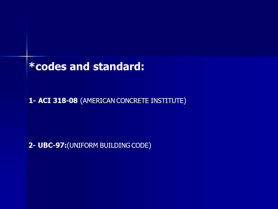 *codes and standard: 1- ACI (AMERICAN CONCRETE INSTITUTE)