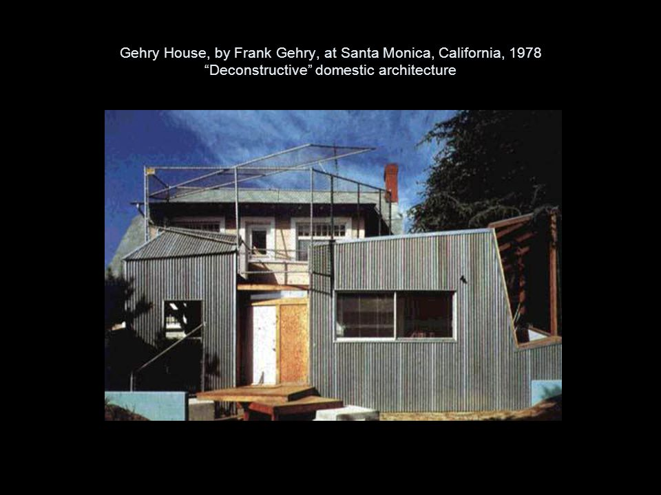 Gehry House, by Frank Gehry, at Santa Monica, California, 1978 Deconstructive domestic architecture