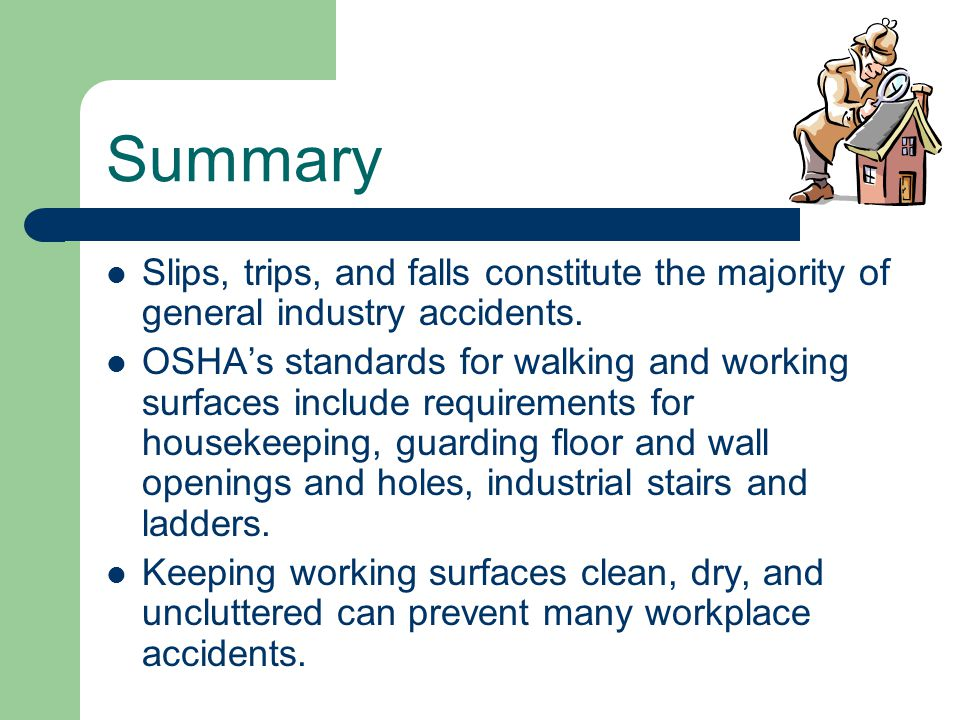 Summary Slips, trips, and falls constitute the majority of general industry accidents.