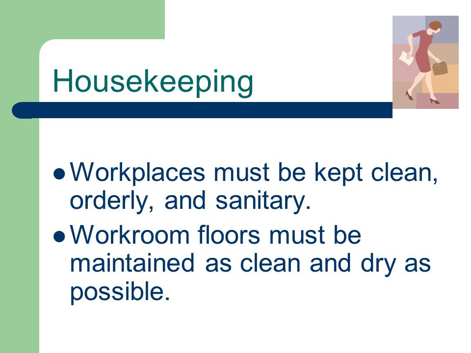 Housekeeping Workplaces must be kept clean, orderly, and sanitary.