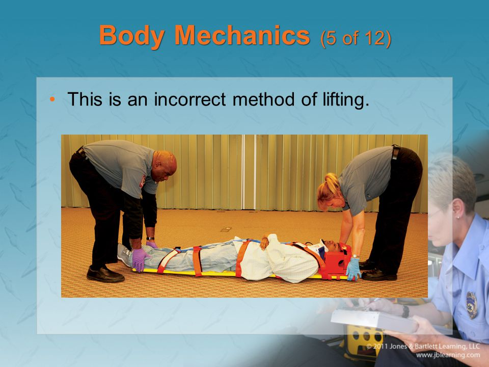 Body Mechanics (5 of 12) This is an incorrect method of lifting.