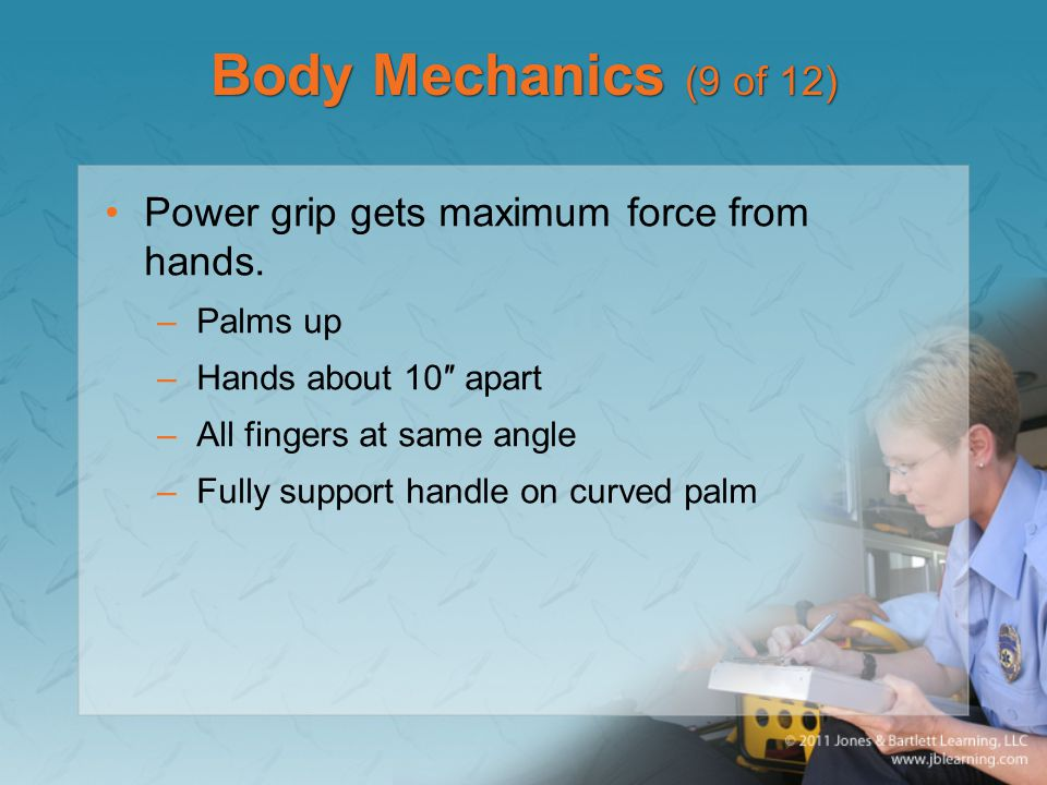 Body Mechanics (9 of 12) Power grip gets maximum force from hands.