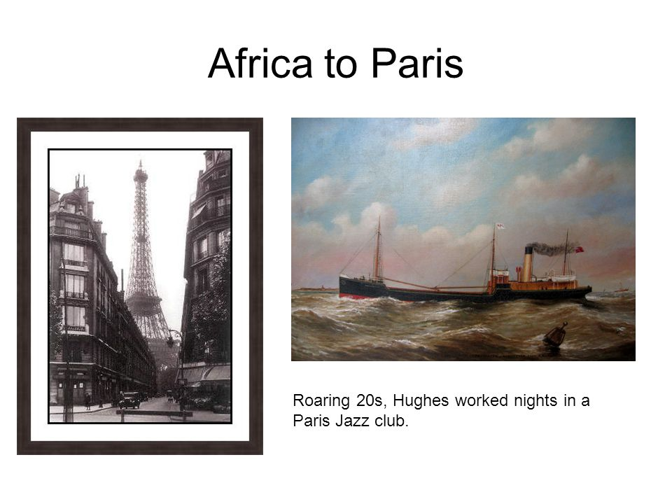 Africa to Paris Wro Roaring 20s, Hughes worked nights in a Paris Jazz club.
