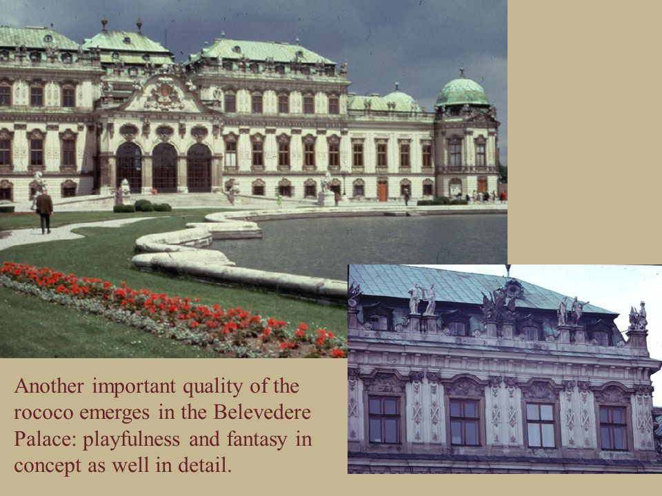 Another important quality of the rococo emerges in the Belevedere Palace: playfulness and fantasy in concept as well in detail.