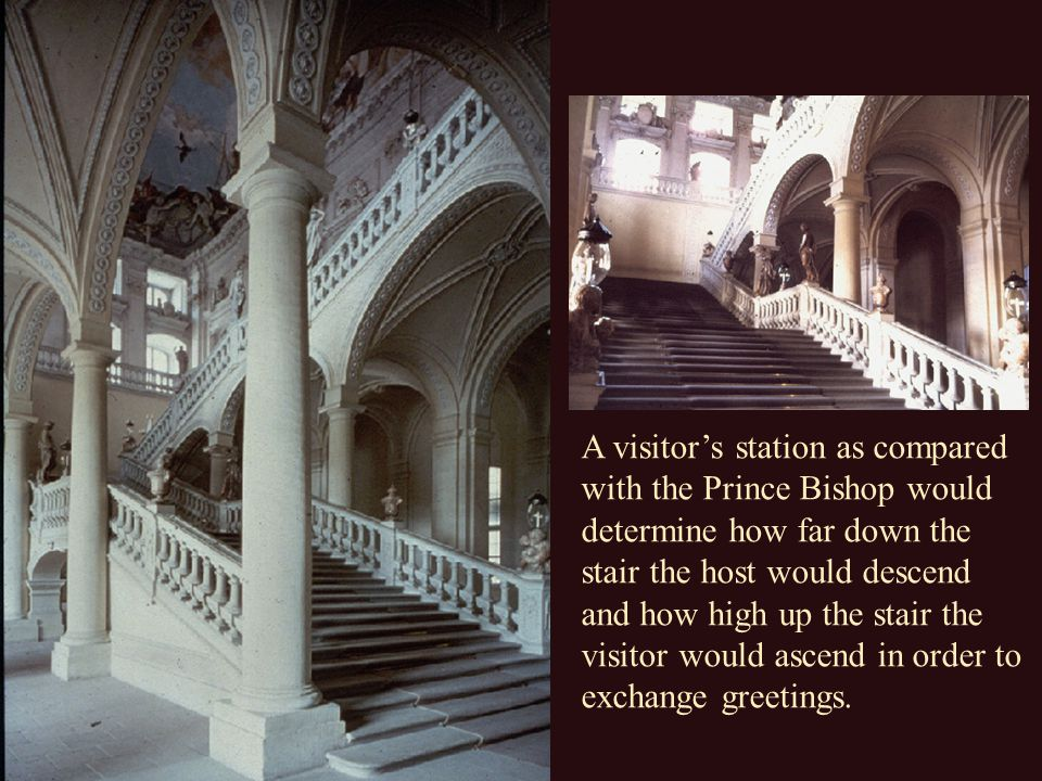 A visitor's station as compared with the Prince Bishop would determine how far down the stair the host would descend and how high up the stair the visitor would ascend in order to exchange greetings.