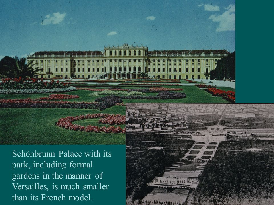Schönbrunn Palace with its park, including formal gardens in the manner of Versailles, is much smaller than its French model.