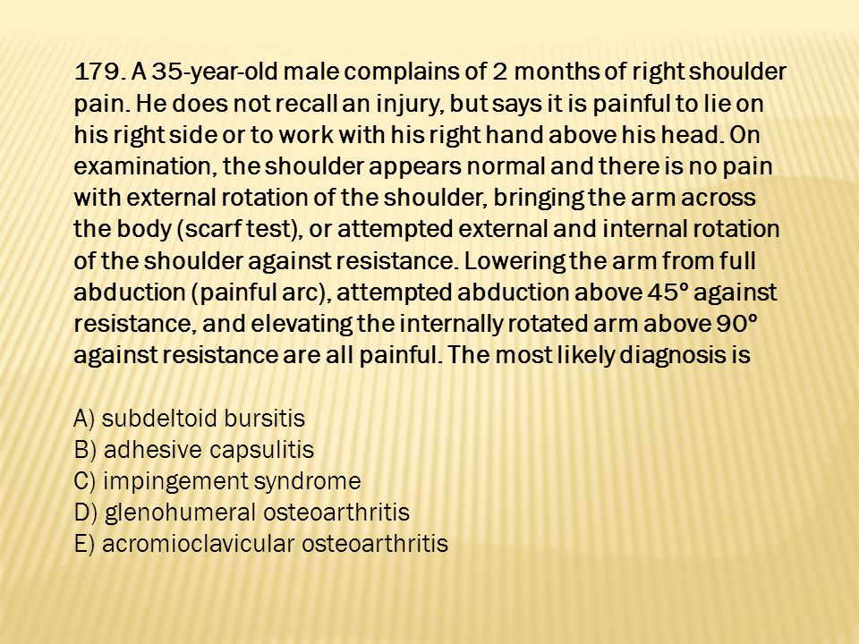 179. A 35-year-old male complains of 2 months of right shoulder pain