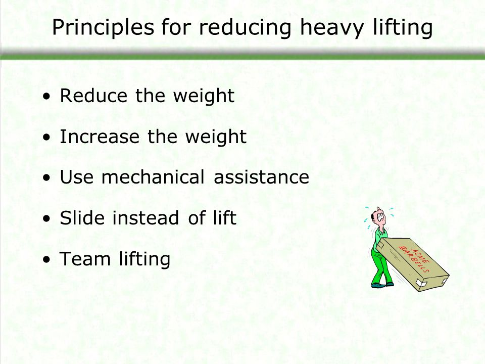 Principles for reducing heavy lifting