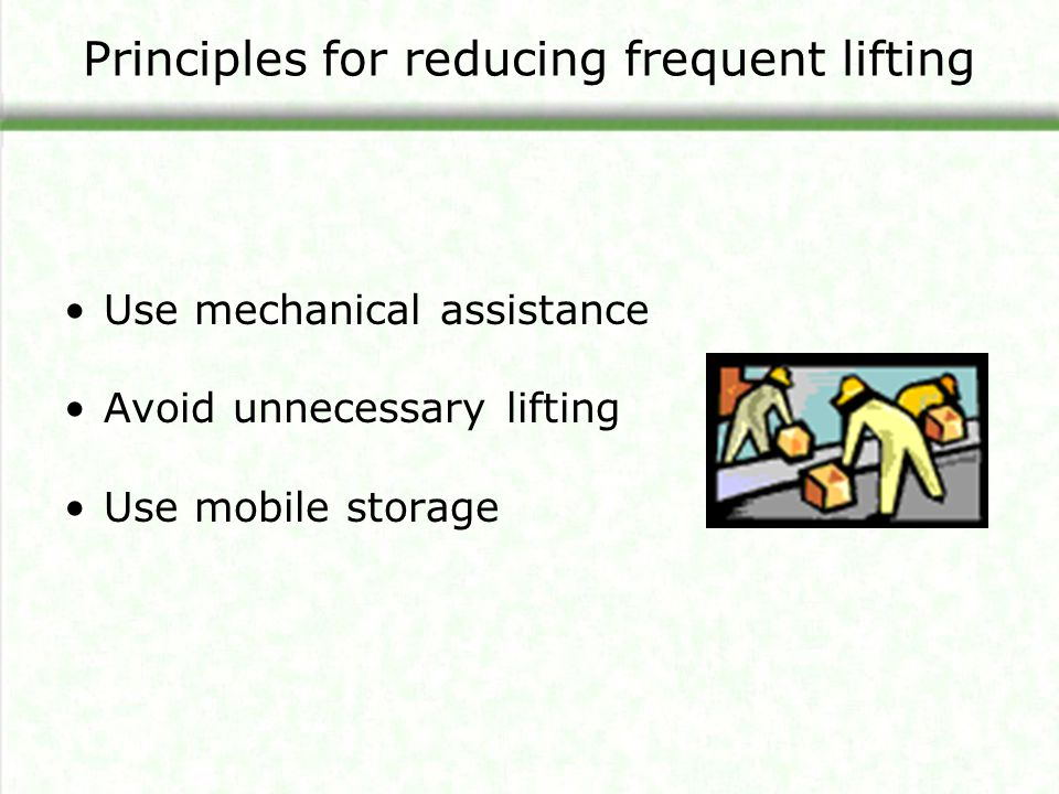 Principles for reducing frequent lifting