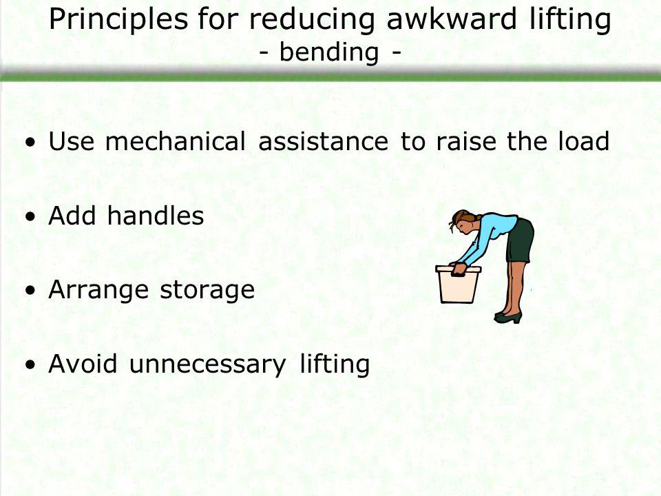 Principles for reducing awkward lifting - bending -