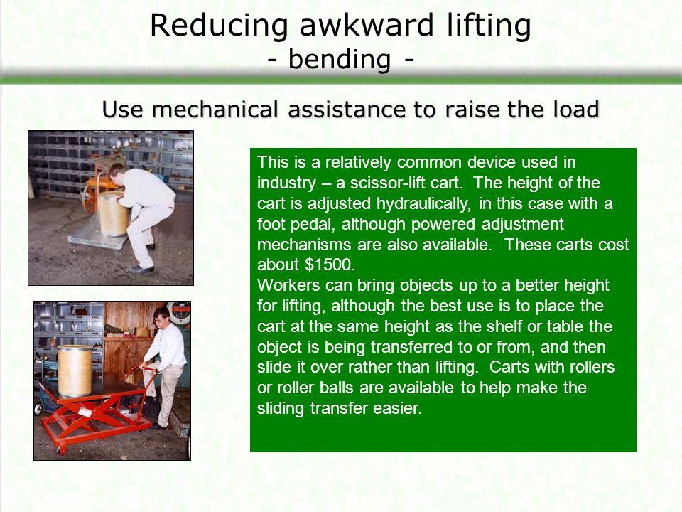 Reducing awkward lifting - bending -