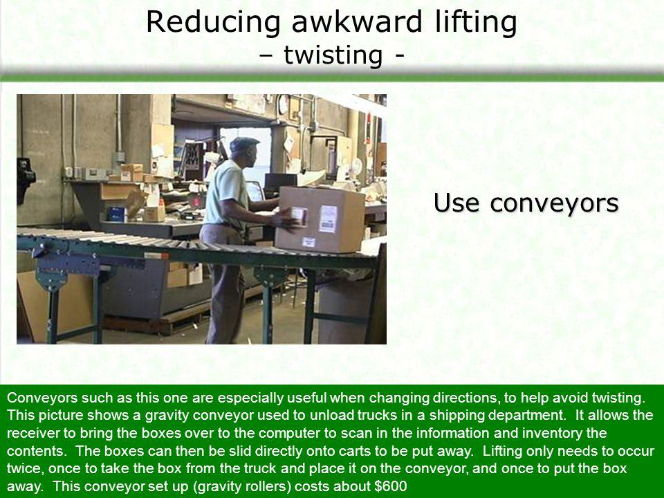 Reducing awkward lifting – twisting -