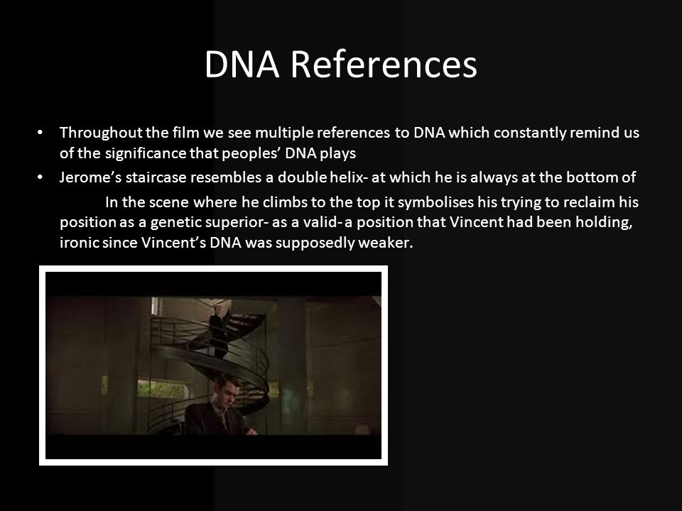 DNA References Throughout the film we see multiple references to DNA which constantly remind us of the significance that peoples' DNA plays.