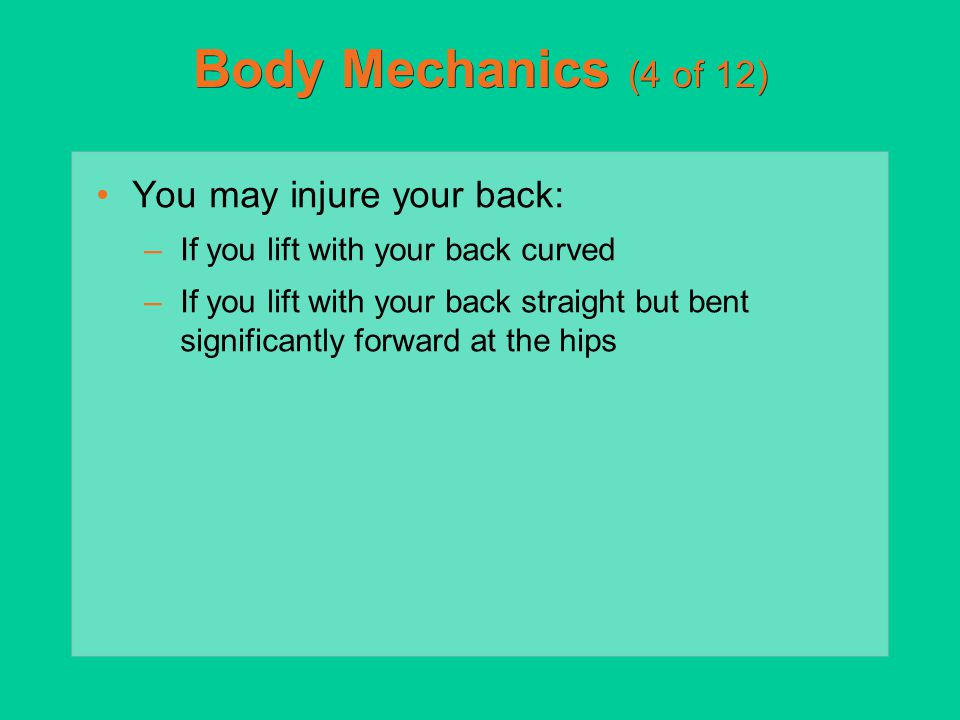 Body Mechanics (4 of 12) You may injure your back: