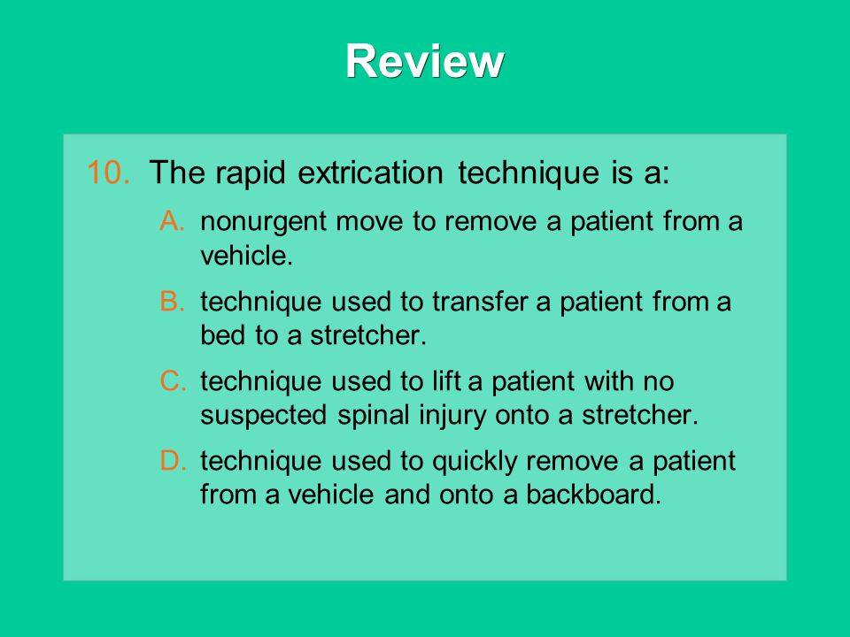 Review The rapid extrication technique is a: