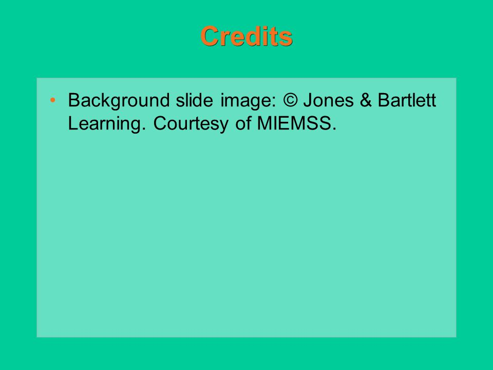 Credits Background slide image: © Jones & Bartlett Learning. Courtesy of MIEMSS.