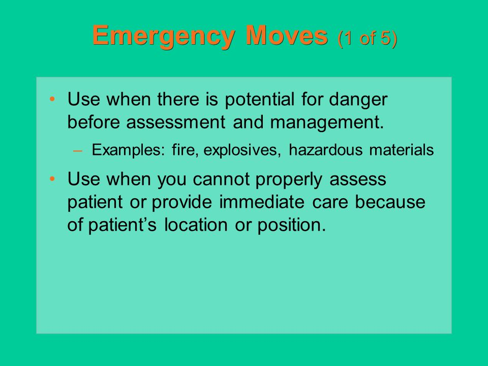Emergency Moves (1 of 5) Use when there is potential for danger before assessment and management. Examples: fire, explosives, hazardous materials.