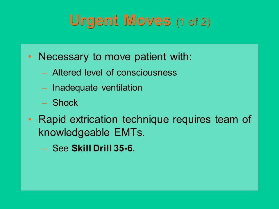 Urgent Moves (1 of 2) Necessary to move patient with: