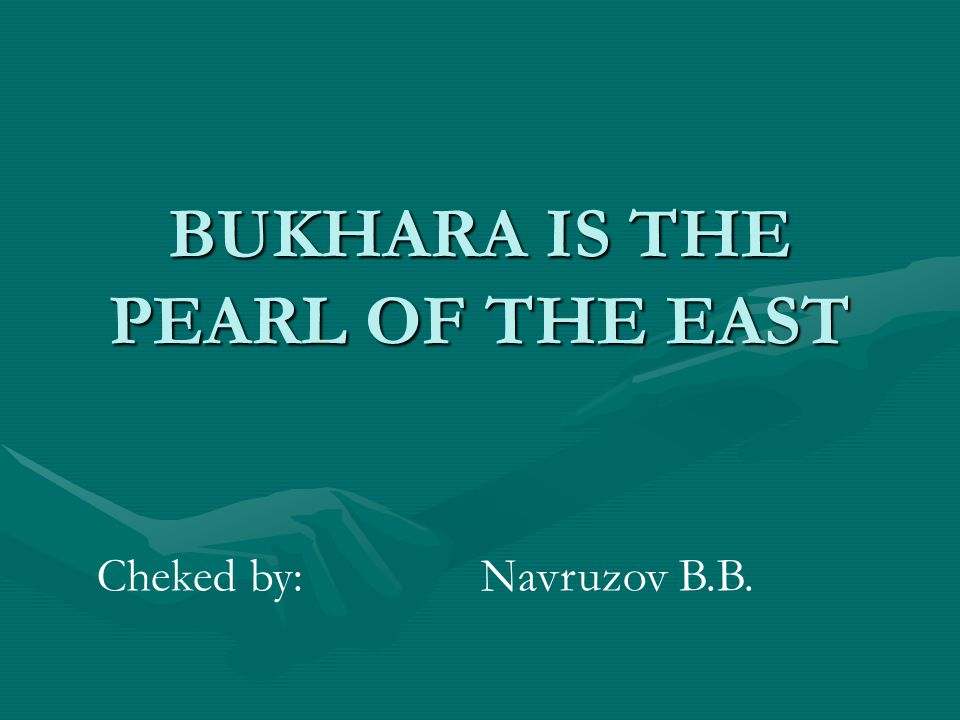 BUKHARA IS THE PEARL OF THE EAST