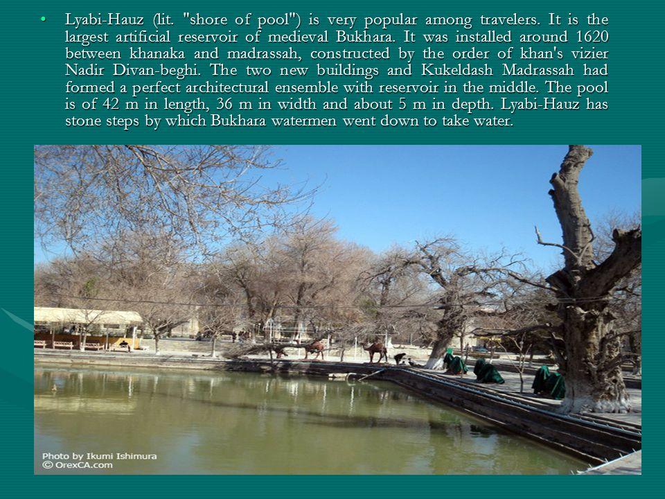 Lyabi-Hauz (lit. shore of pool ) is very popular among travelers