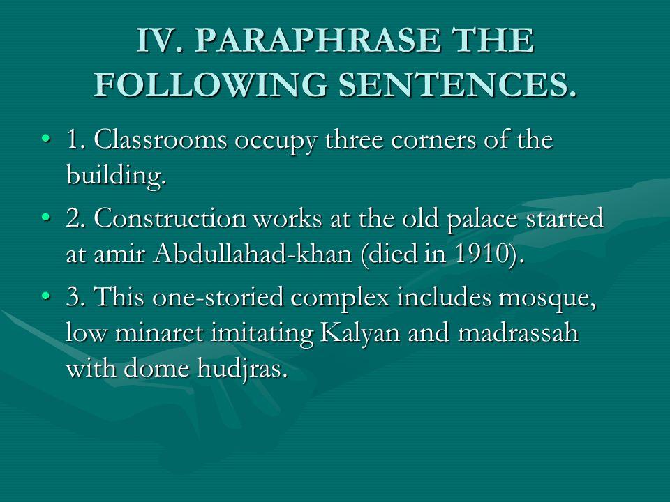 IV. PARAPHRASE THE FOLLOWING SENTENCES.