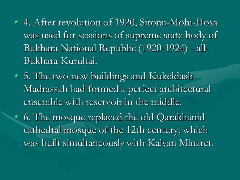 4. After revolution of 1920, Sitorai-Mohi-Hosa was used for sessions of supreme state body of Bukhara National Republic (1920-1924) - all-Bukhara Kurultai.