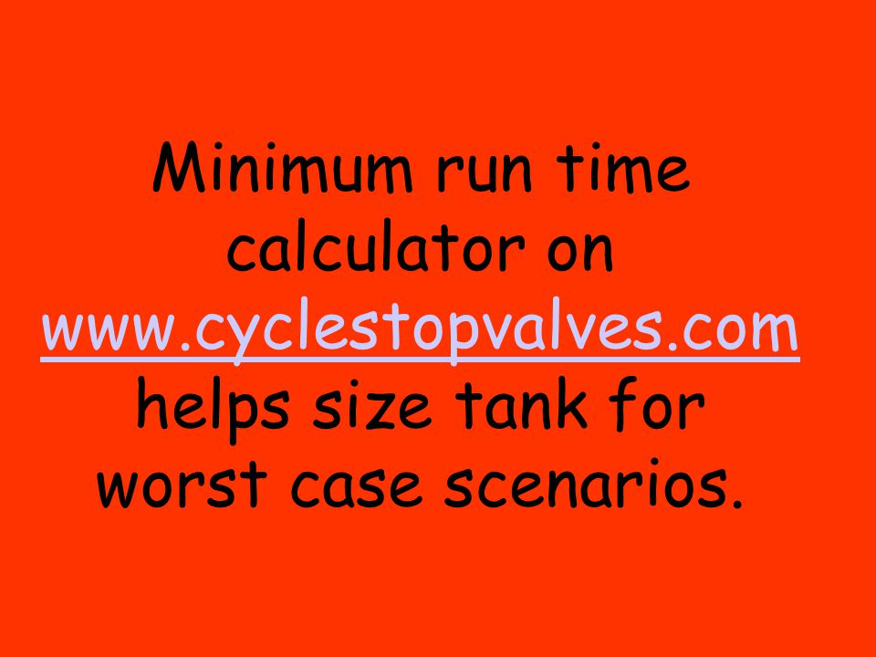 Minimum run time calculator on www. cyclestopvalves