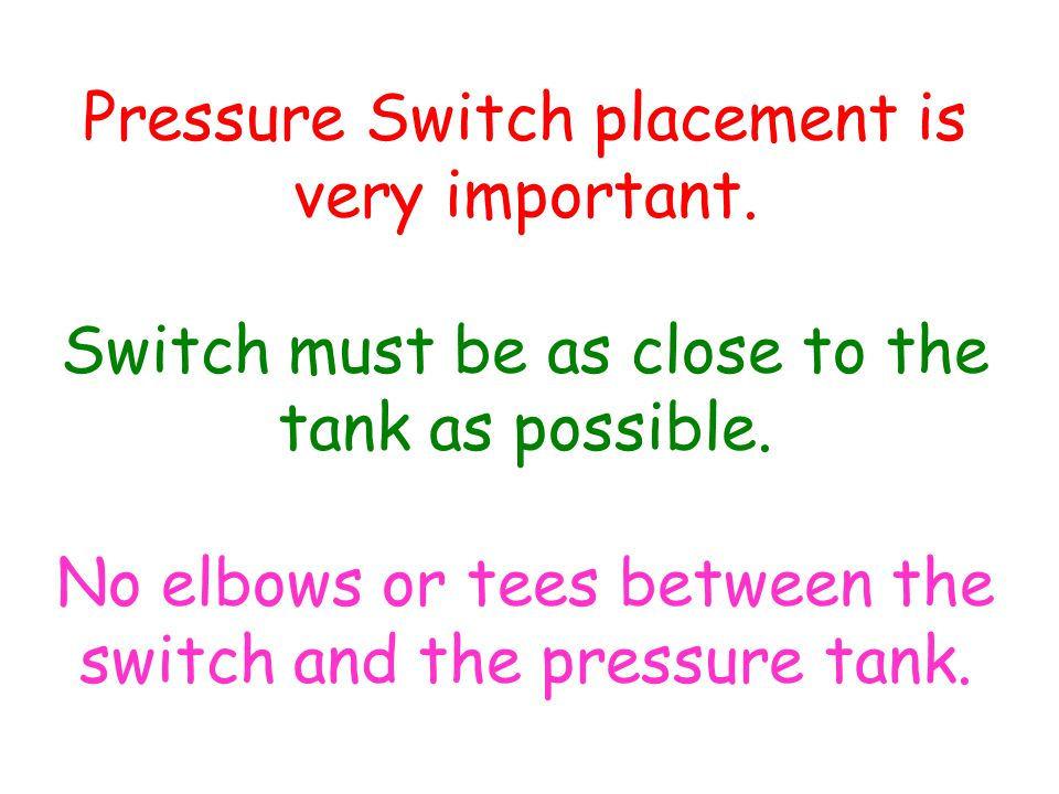 Pressure Switch placement is very important