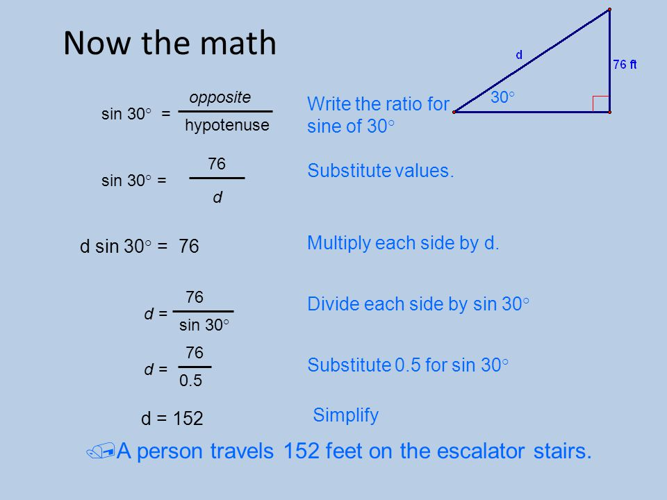 Now the math sin 30° = opposite. hypotenuse. 30° Write the ratio for sine of 30° sin 30° = 76.