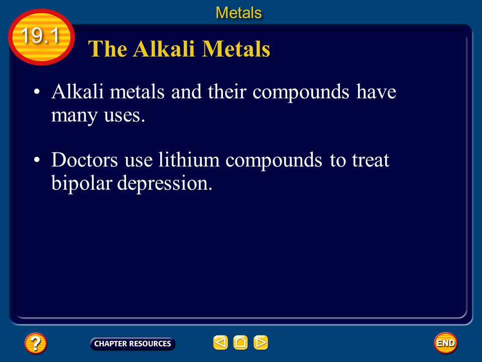 Metals 19.1. The Alkali Metals. Alkali metals and their compounds have many uses.