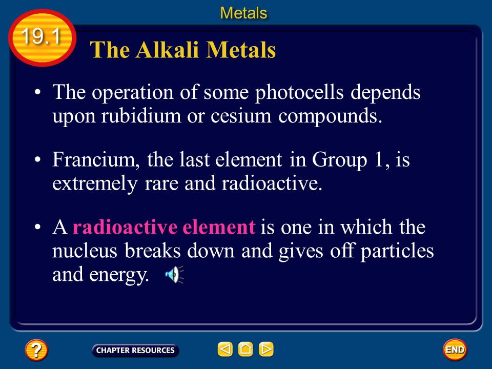 Metals 19.1. The Alkali Metals. The operation of some photocells depends upon rubidium or cesium compounds.