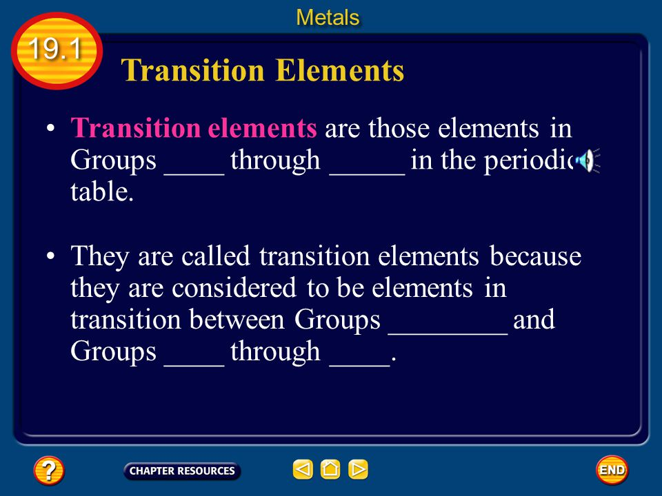 Metals 19.1. Transition Elements. Transition elements are those elements in Groups ____ through _____ in the periodic table.